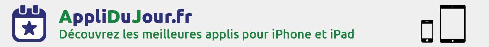 AppliDuJour.fr, de nouvelles applis iPhone et iPad Gratuites ou en Promo. Bon Plan
